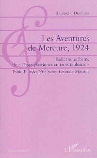 Les aventures du Mercure, 1924 : ballet sous forme de poses plastiques en trois tableaux : Pablo Picasso, Eric Satie, Léonide Massine