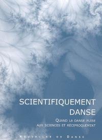 Nouvelles de danse. n° 53, Scientifiquement danse : quand la danse puise aux sciences et réciproquement