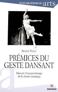 Prémices du geste dansant : manuel d'apprentissage de la danse classique