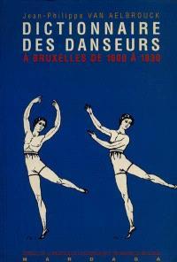 Dictionnaire des danseurs, chorégraphes et maîtres de danse, à Bruxelles de 1600 à 1830