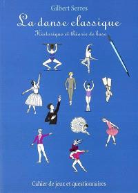 La danse classique : historique et théorie de base : cahier de jeux et questionnaires