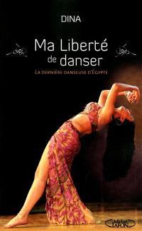 Ma liberté de danser : la dernière danseuse d'Egypte
