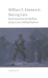 Raising Cain : représentations du blackface, de Jim Crow à Michael Jackson