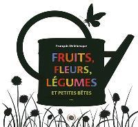 Fruits, fleurs, légumes et petites bêtes...