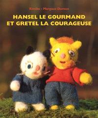 Hansel le gourmand et Gretel la courageuse