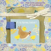 A la ferme, bébé ! : mon livre poussette et mon doudou