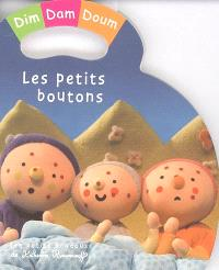 Dim, Dam, Doum. Volume 2005, Les petits boutons