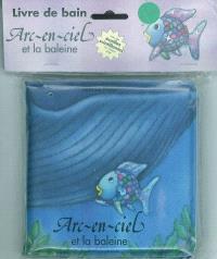 Arc-en-ciel et la baleine : livre de bain
