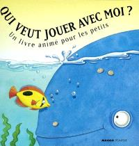 Qui veut jouer avec moi ? : un livre animé pour les petits