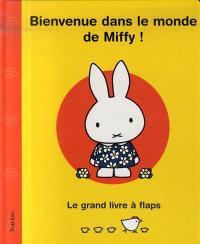 Bienvenue dans le monde de Miffy ! : le grand livre à flaps