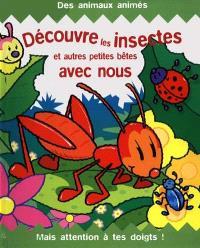 Découvre les insectes et autres petites bêtes avec nous, mais attention à tes doigts