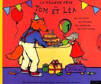 La grande fête de Tom et Léa : les formes, les couleurs, les nombres, les contraires