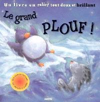Le grand plouf ! : un livre en relief tout doux et brillant