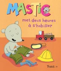 Mastic. Volume 2, Mastic met deux heures à s'habiller
