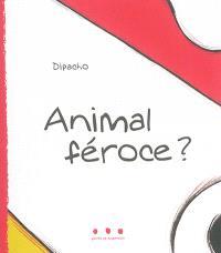 Animal féroce ?