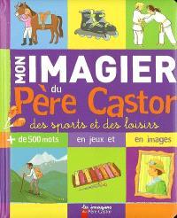 Mon imagier du Père Castor des sports et des loisirs : plus de 500 mots en jeux et en images