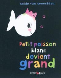 Petit poisson blanc devient grand