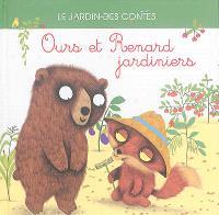 Ours et Renard jardiniers : d'après un conte de Russie