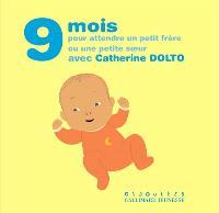 9 mois pour attendre un petit frère ou une petite soeur avec Catherine Dolto