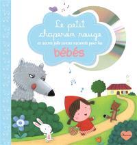 Le Petit Chaperon rouge : et autres jolis contes racontés pour les bébés