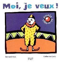 Petit clown. Volume 2006, Moi, je veux !