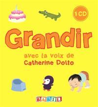 Grandir : avec la voix de Catherine Dolto
