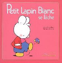Petit Lapin Blanc se fâche