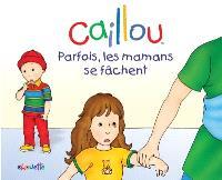 Caillou  : parfois les mamans se fachent