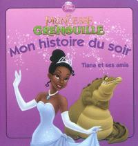 La princesse et la grenouille : Tiana et ses amis