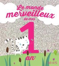 Le monde merveilleux de mes 1 an : pour les filles
