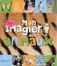 Mon imagier des animaux : 300 mots pour grandir