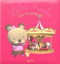 Bébé Koala. Volume 14, Le manège