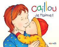 Caillou  : je t'aime!