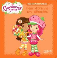 Charlotte aux fraises : Fleur d'orange est débordée