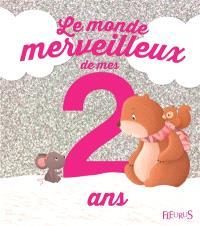 Le monde merveilleux de mes 2 ans : pour les filles