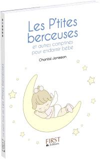 Les p'tites berceuses : et autres comptines pour endormir bébé