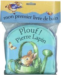 Plouf ! Pierre Lapin : mon premier livre de bain