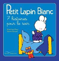 Petit Lapin blanc : 7 histoires pour le soir