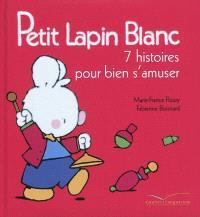 Petit Lapin blanc : 7 histoires pour bien s'amuser