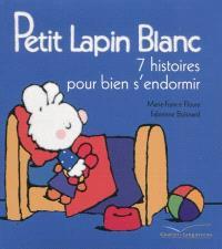 Petit Lapin blanc : 7 histoires pour bien s'endormir
