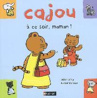 Cajou. Volume 16, Cajou, à ce soir, maman !