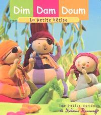 Dim, Dam, Doum. Volume 2005, La petite bêtise