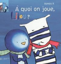 Emile et Lilou. Volume 4, A quoi on joue, Lilou ?