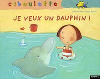 Je veux un dauphin !