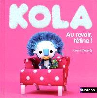Kola. Volume 2, Au revoir, tétine !