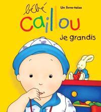Bébé Caillou  : je grandis