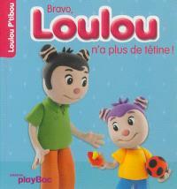 Bravo, Loulou n'a plus de tétine !
