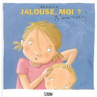 Jalouse, moi ? : n'importe quoi !