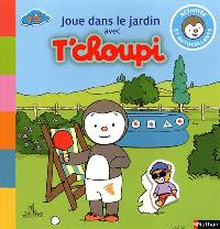 Joue dans le jardin avec T'choupi