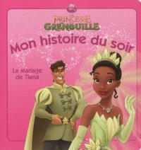 Le mariage de Tiana : la princesse et la grenouille
